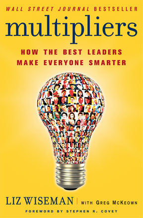 Multipliers - How The Best Leaders Make Everyone Smarter