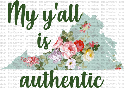 My Y'all Is Authentic, Y'all, Southern, Southern T-Shirts, Southern Accents, VA, Virginia Tee, Sublimation Designs, Printed Transfer, All 50