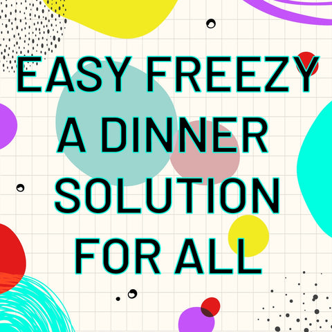 Easy Freezy is your dinner solution