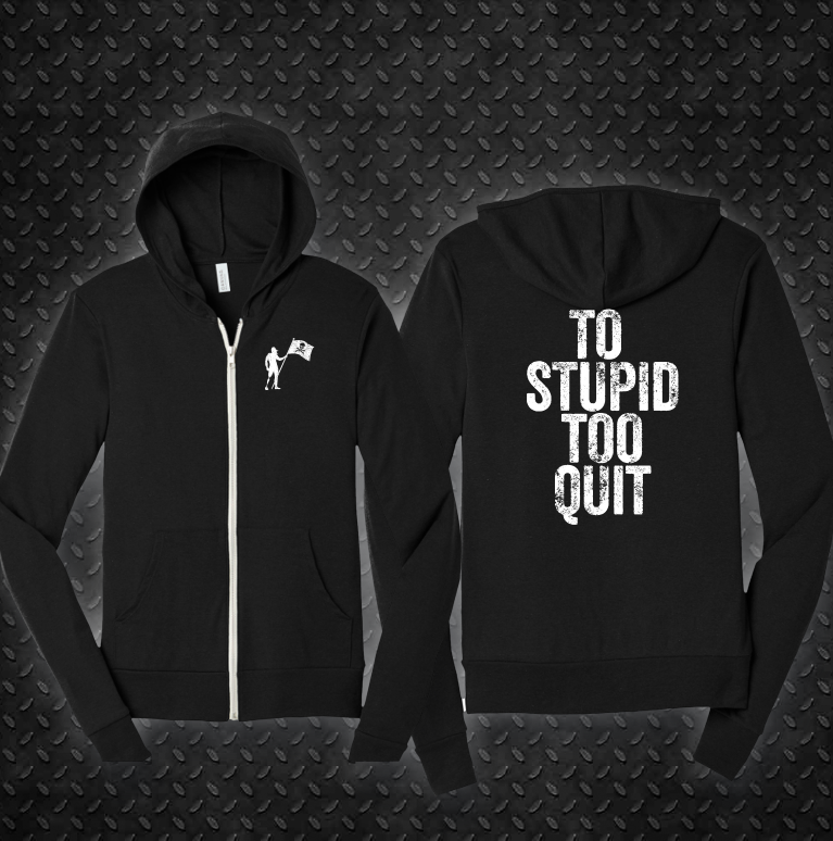 To Stupid Too Quit Zip Hoodie (UNISEX)