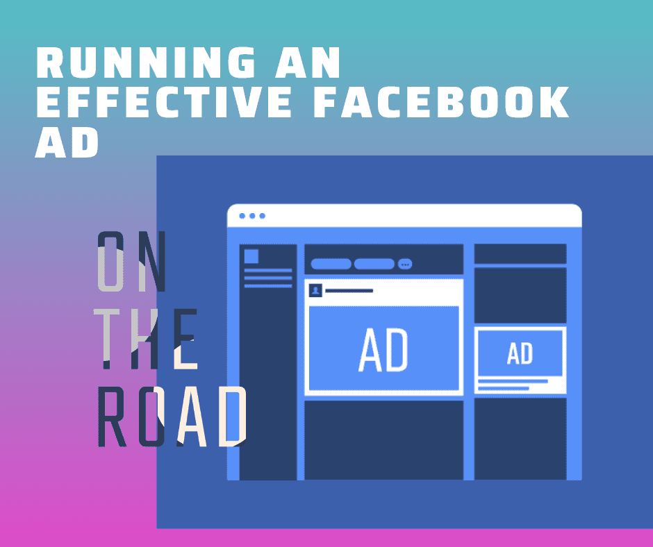 simple-steps-to-running-more-effective-facebook-ads-www.ontheroaduk.co.uk