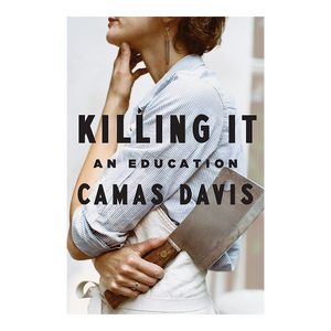 Killing It An Education by Camas Davis