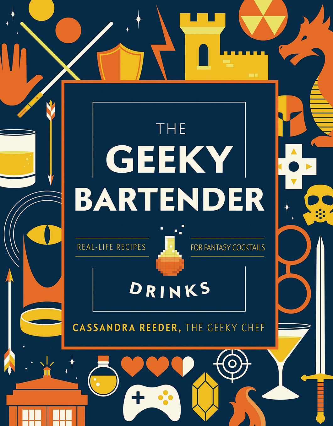 The Geeky Bartender Drinks: Real-Life Recipes for Fantasy Cocktails