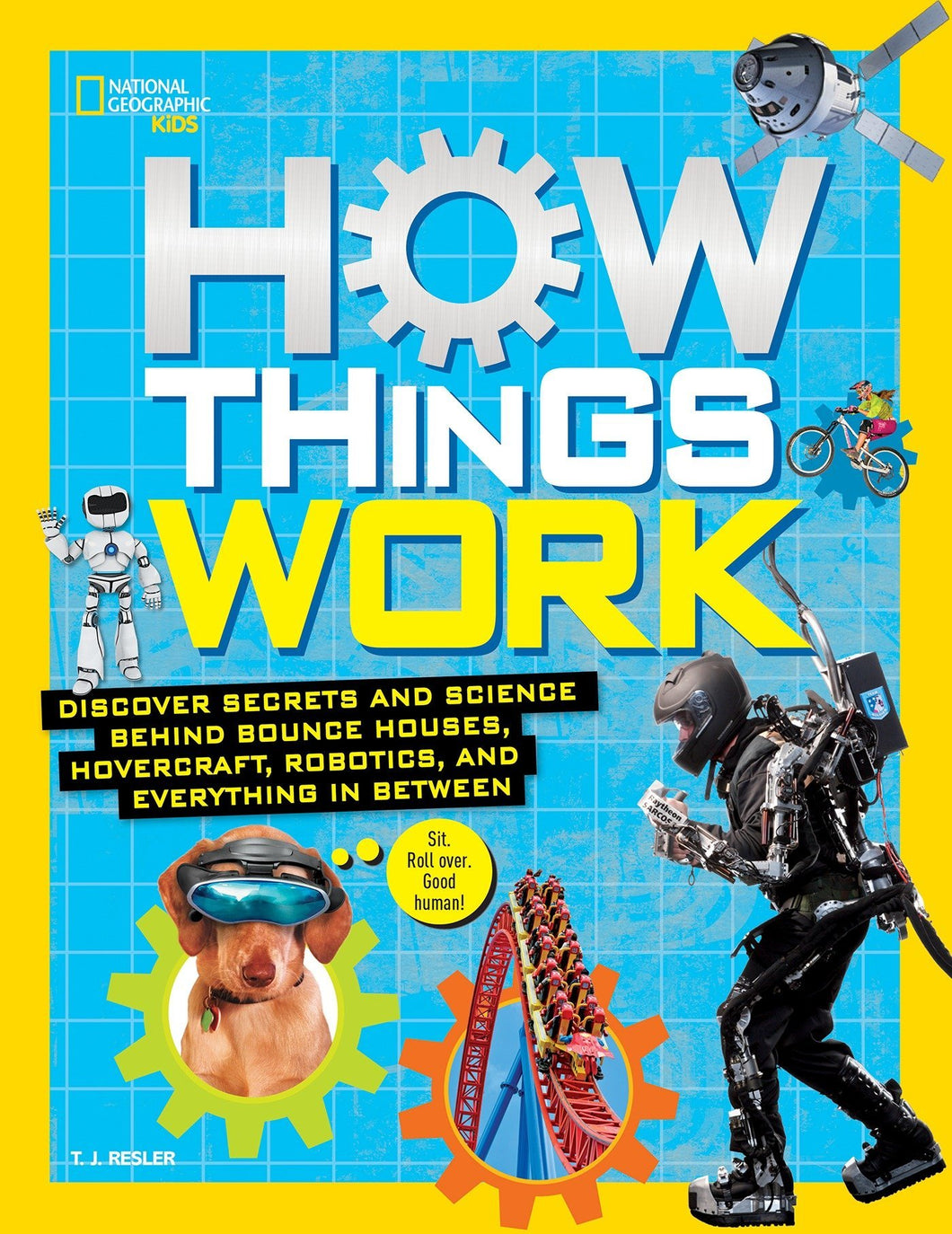 How Things Work: Discover Secrets and Science Behind Bounce Houses, Hovercraft, Robotics, and Everything in Between