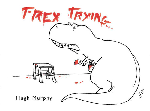t-rex trying hugh murphy penguin random house collection drawings popular struggle gifts hilarious book books tyrant tyrannosaurus rex lizard king dinosaur dino