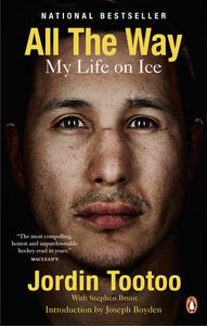 All the way my life on ice jordin tootoo penguin canada penguin random house hockey predators nashville captain pressures indigenous canadian inuk rehab stephen brunt honest tale storytelling book