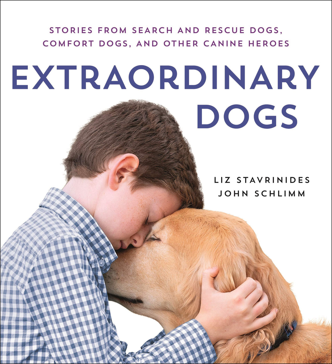 Extraordinary Dogs: Stories from Search and Rescue Dogs, Comfort Dogs, and Other Canine Heroes