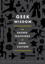 Load image into Gallery viewer, Geek Wisdom: The Sacred Teachings of Nerd Culture