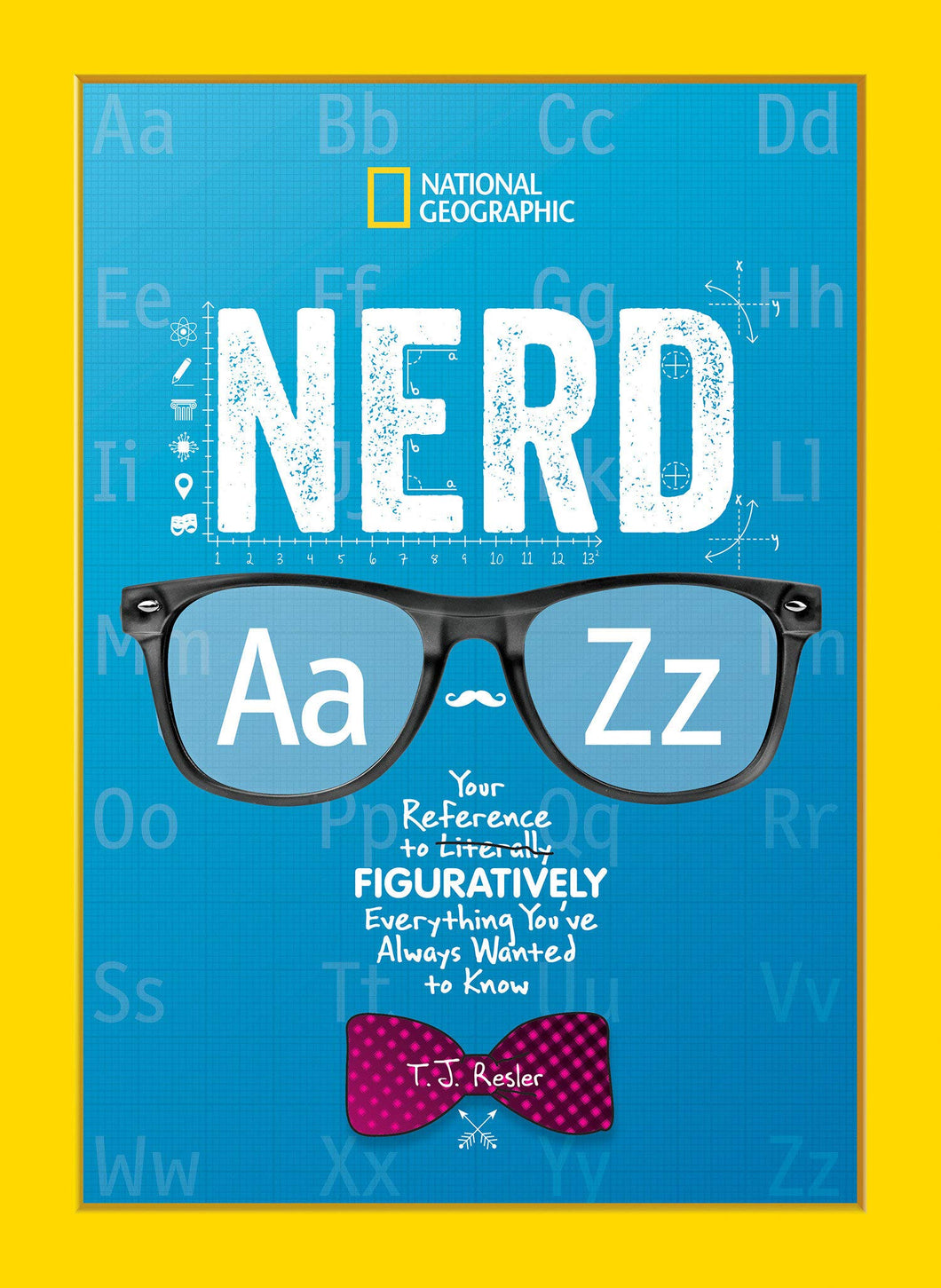 Nerd A to Z: Your Reference to Literally Figuratively Everything You've Always Wanted to Know