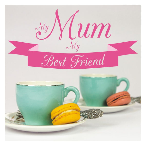 Mother's Day Card, Tea, My Best Friend