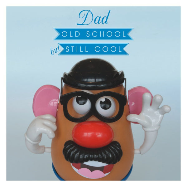 Father's Day Card, Mr Potato Head, Dad Old School, Still Cool