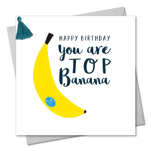Birthday Card, You are a Top Banana, Embellished with a colourful tassel