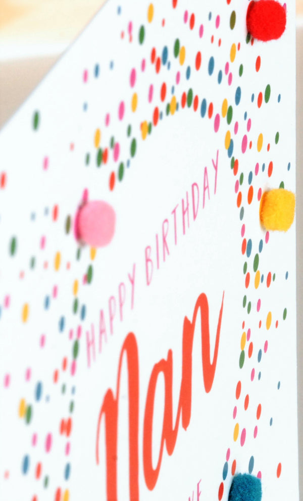 Birthday Card, Dotty, Happy Birthday Nan, with Love, Embellished with pompoms