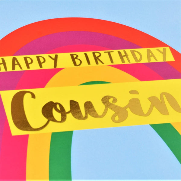 Birthday Card, Cousin Rainbow, Happy Birthday Cousin, text foiled in shiny gold