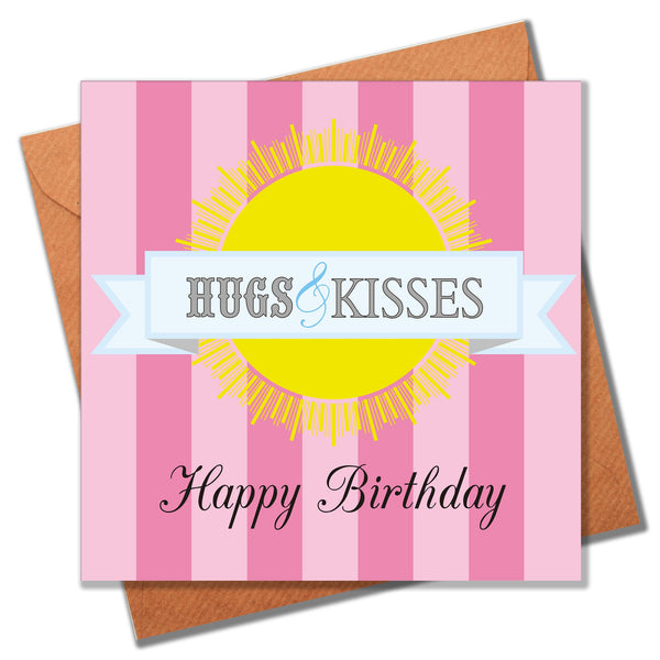 Birthday Card, Sun and Pink Stripes, Hugs and Kisses Happy Birthday