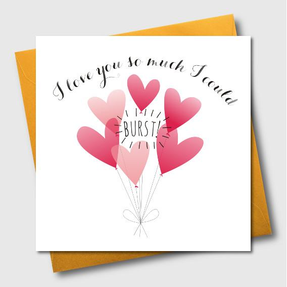 Valentine's Day Card, Heart Balloons, I love you so much I could burst