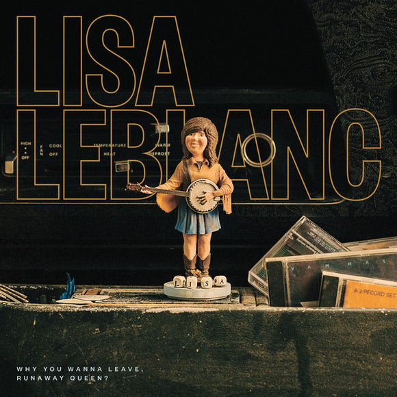LISA LEBLANC - Why You Wanna Leave, Runaway Queen? (Vinyle neuf/New LP)