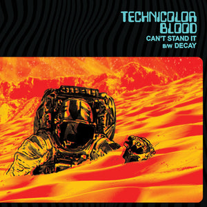 Technicolor Blood - Can't Stand It / Decay 7""