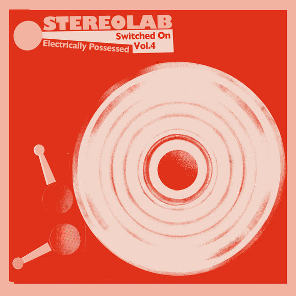 STEREOLAB - Electrically Possessed Switched On Vol. 4 (Vinyle neuf/New LP)