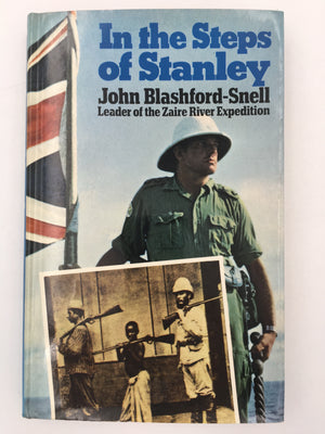 In the Steps of Stanley : John Blashford - Snell, Leader of the Zaire River Expedition