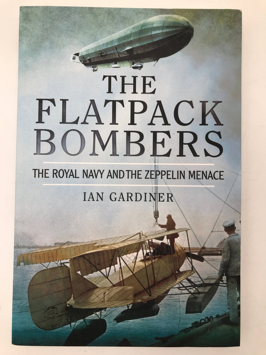 THE FLATPACK BOMBERS : THE ROYAL NAVY AND THE ZEPPELIN MENACE