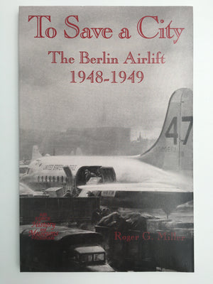 To Save a City : The Berlin Airlift, 1948 - 1949