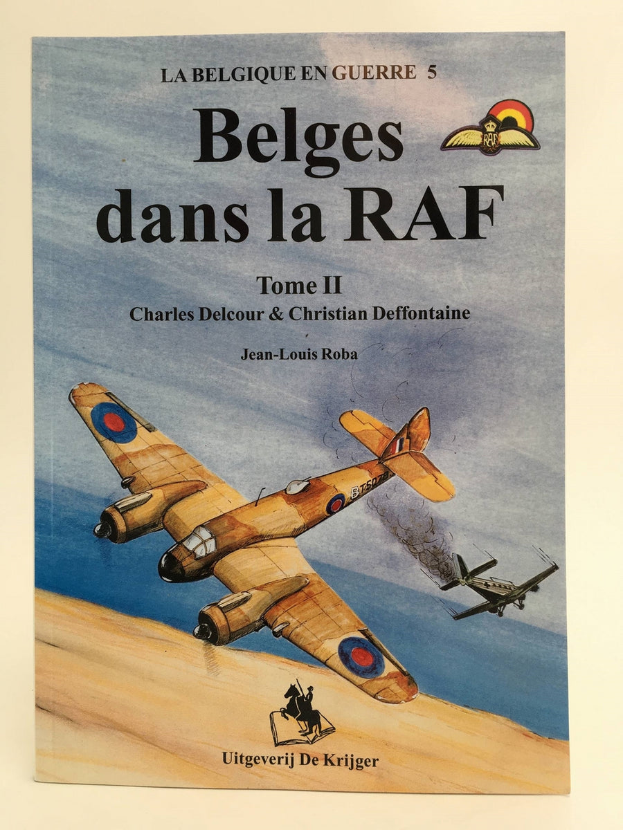 Belges dans la R.A.F. Tome II Charles Delcour & Christian Deffontaine
