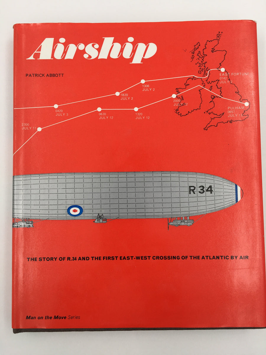 Airship THE STORY OF R.34 AND THE FIRST EAST-WEST CROSSING OF THE ATLANTIC BY AIR