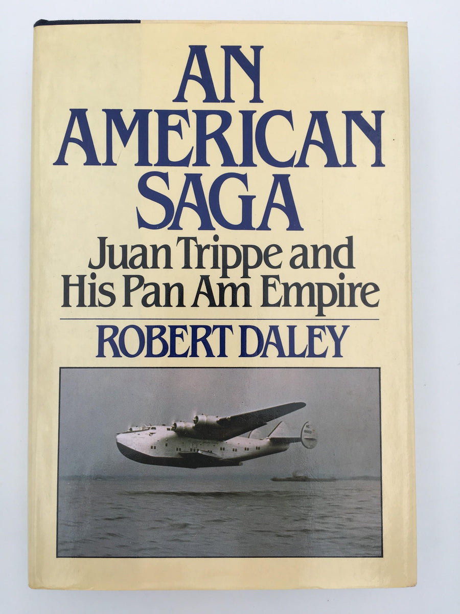 AN AMERICAN SAGA, Juan Trippe and His Pan Am Empire