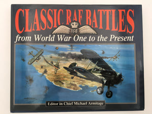 CLASSIC RAF BATTLES, from World War One to the Present