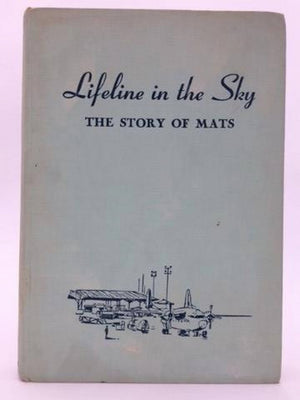 Lifeline in the Sky The Story of MATS