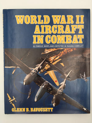 WORLD WAR II AIRCRAFT IN COMBAT, 43 FAMOUS WARPLANES DEPICTED IN RAGING CONFLICT