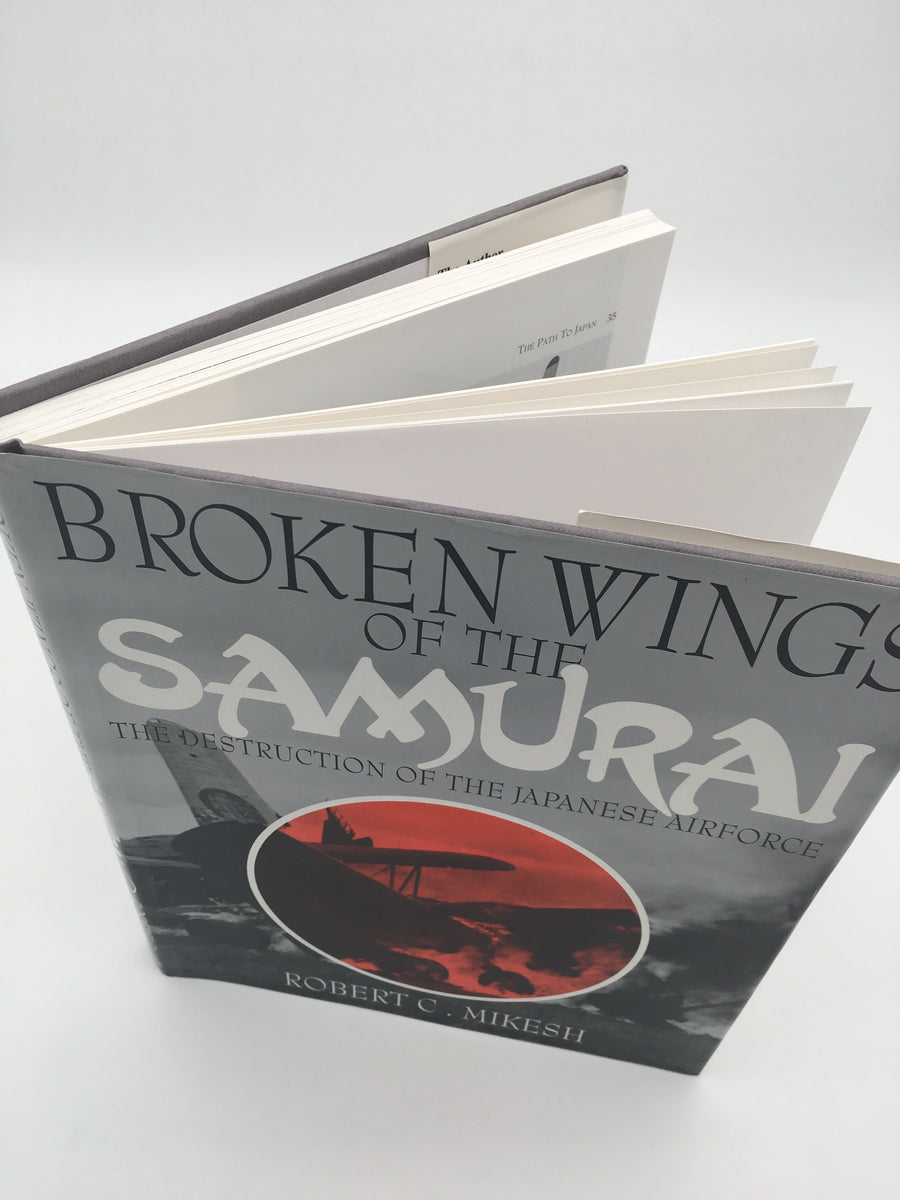 BROKEN WINGS OF THE SAMURAI : THE DESTRUCTION OF THE JAPANESE AIRFORCE