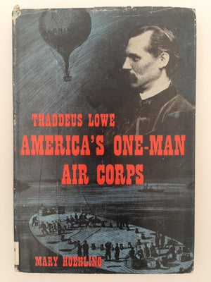 THADDEUS LOWE : AMERICA'S ONE - MAN AIR CORPS