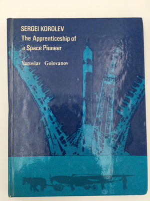 SERGEI KOROLEV, The Apprenticeship of a Space Pioneer