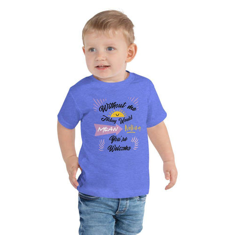 Little Bumper Kids Tee Heather Columbia Blue / 2T Without Me Today Would Mean Nothing Toddler Tee