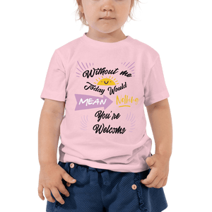 Little Bumper Kids Tee Pink / 2T Without Me Today Would Mean Nothing Toddler Tee