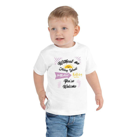 Little Bumper Kids Tee White / 2T Without Me Today Would Mean Nothing Toddler Tee