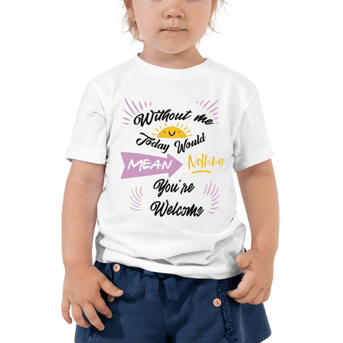 Little Bumper Kids Tee Without Me Today Would Mean Nothing Toddler Tee