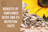 Benefits of Sunflower Seeds And Its Nutrition Facts