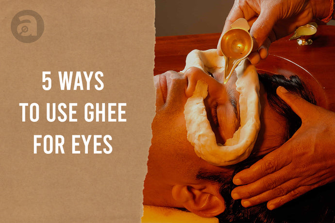 5 Ways to Use Ghee for Eyes