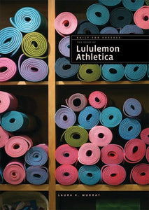 Built for Success: The Story of Lululemon Athletica