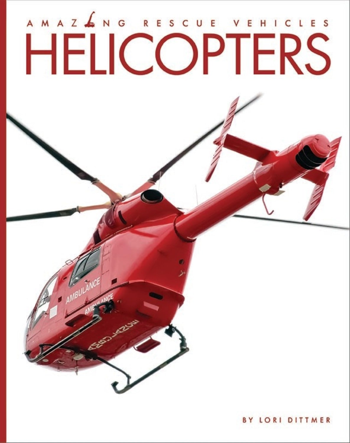 Amazing Rescue Vehicles: Helicopters