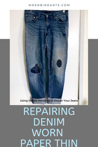 Repairing Denim Worn Paper-Thin: Using Visible Mending to Fix Your Jeans