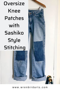 Repairing Jeans with Oversize Knee Patches and Sashiko Stitching