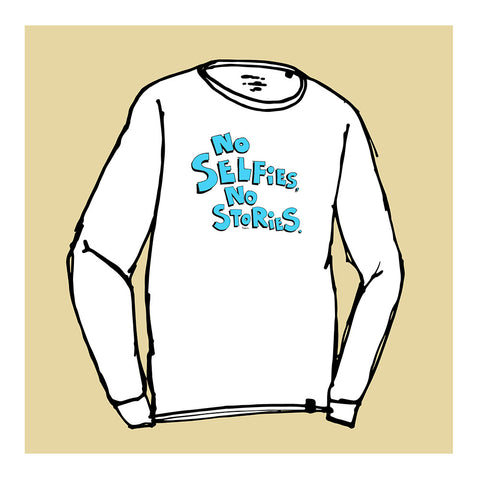 NO SELFIES NO STORIES - Long Sleeve by Good Guy Boris (FREE SHIPPING)