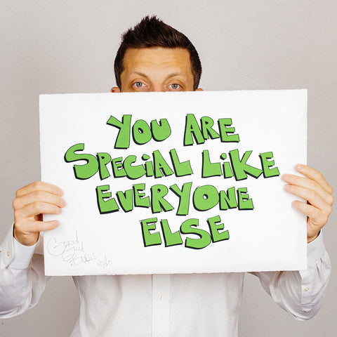 (Signed) YOU ARE SPECIAL LIKE EVERYONE ELSE - Screen Print