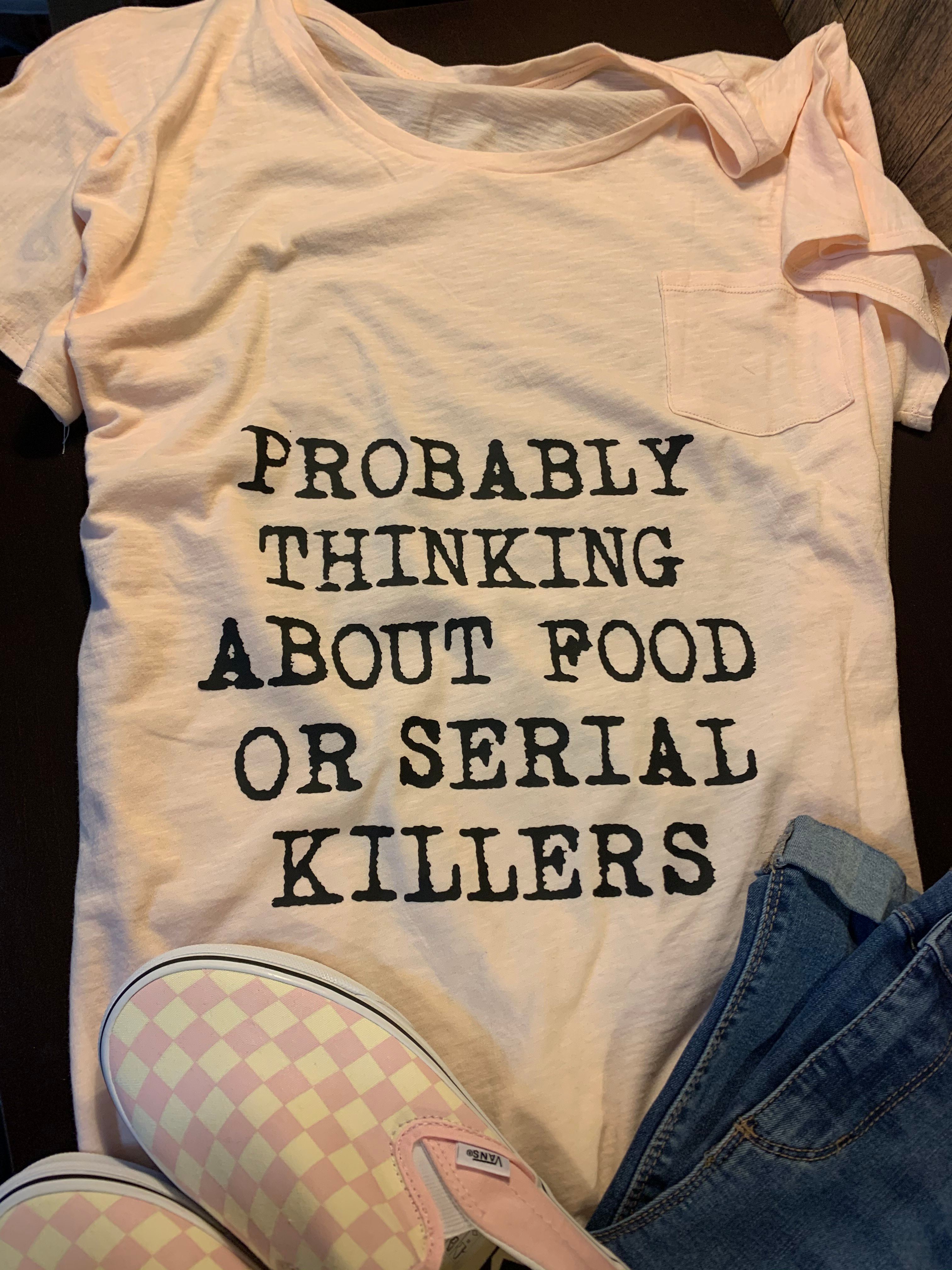 Probably Thinking About Food Or Serial Killers T-Shirt