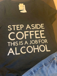 Step Aside Coffee This Is A Job For Alcohol T-shirt.