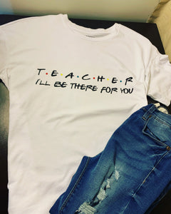Teacher I'll be there for you T-shirt